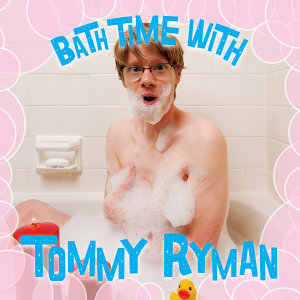 Bath Time with Tommy Ryman