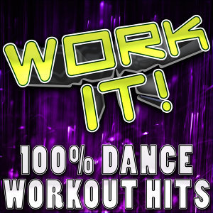Work It! (100% Dance Workout Hits)