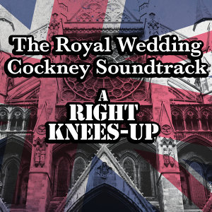 The Royal Wedding Cockney Soundtrack: A Right Knees-Up