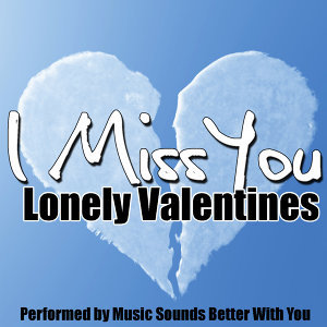 I Miss You: Lonely Valentines