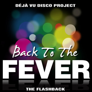 Back to the Fever… Dèja Vù Disco Project, Vol. 1