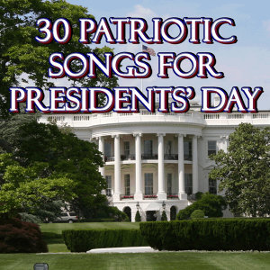 30 Patriotic Songs for Presidents' day