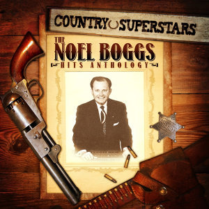 Country Superstars: The Noel Boggs Hits Anthology