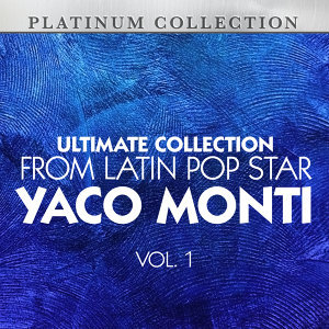 Ultimate Collection From Latin Pop Star Yaco Monti, Vol. 1