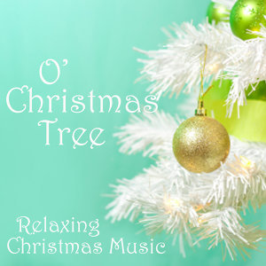 Relaxing Christmas Music - O' Christmas Tree