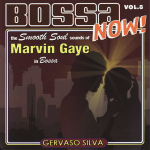 Bossa Now!  Vol. 8 - The Smooth Soul Sounds of Marvin Gaye In Bossa