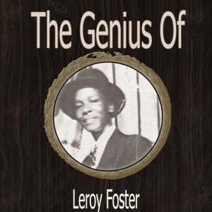 The Genius of Leroy Foster