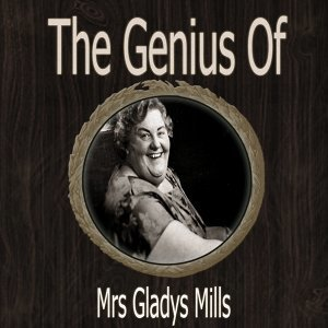 The Genius of Mrs Gladys Mills