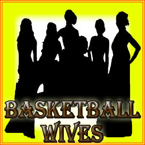 Basketball Wives (Salutes)