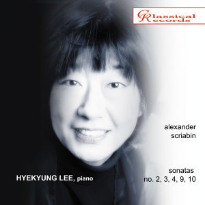 Hyekyung Lee - Scriabin: Piano Sonatas No. 2, 3, 4, 9, 10