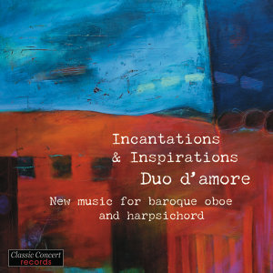 Incantations & Inspirations - New music for baroque oboe and harpsichord