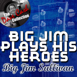 Big Jim Plays His Heroes - [The Dave Cash Collection]