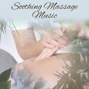 Soothing Massage Music – Relaxing Music for Massage, Relaxed Body & Mind, New Age Therapy Music
