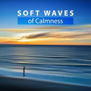 Soft Waves of Calmness – Relaxing Sounds, Nature Waves, New Age Music, Sounds to Rest, Free Time