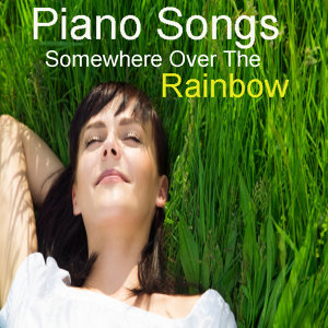 Piano Songs: Somewhere Over the Rainbow