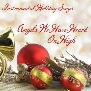 Instrumental Holiday Songs - Angels We Have Heard On High