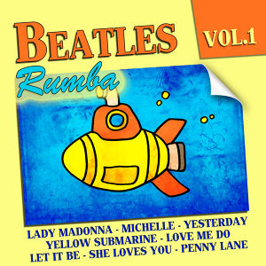 Rumba Tribute To The Beatles Vol. 1