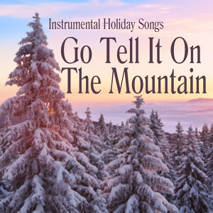 Instrumental Holiday Songs - Go Tell It On the Mountain