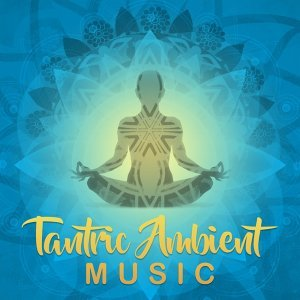 Tantric Ambient Music