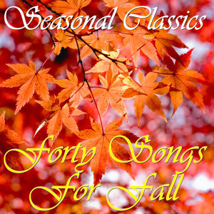 Seasonal Classics: 40 Songs For Fall