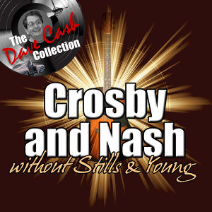 Crosby & Nash Without Stills & Young - [The Dave Cash Collection]