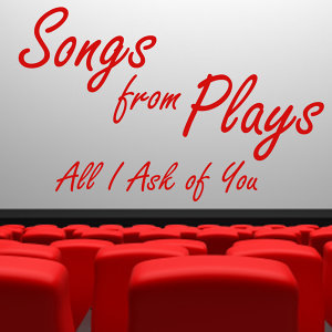 Songs from Plays - All I Ask of You