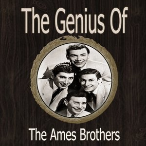 The Genius of Ames Brothers