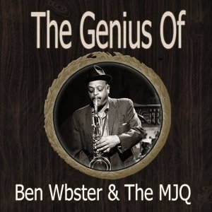 The Genius of Ben Webster the Mjq
