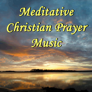 Meditative Christian Prayer Music