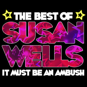 It Must Be An Ambush - The Best Of Susan Wells