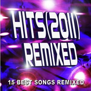 Hits (2011) Remixed - 15 Best Songs Remixed