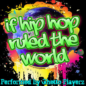 If Hip Hop Ruled The World