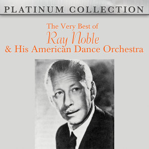 The Very Best of Ray Noble & His American Dance Orchestra