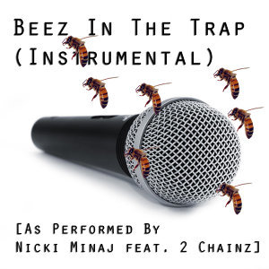 Beez in the Trap (Instrumental) [As Performed By Nicki Minaj Feat. 2 Chainz]