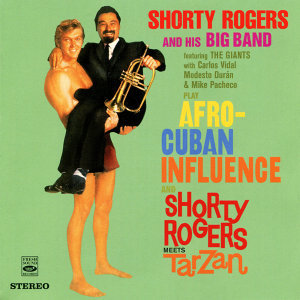 Afro Cuban Influence and Shorty Rodgers Meets Tarzan