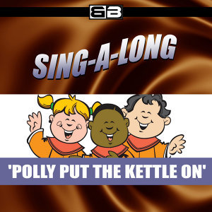 Sing-a-long: Polly Put the Kettle on