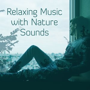Relaxing Music with Nature Sounds – Calm Sounds to Rest Your Mind, Spirit Calmness, Inner Harmony, Rest a Bit, Relax Yourself