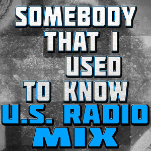 Somebody That I Used to Know (U.S. Radio Mix)