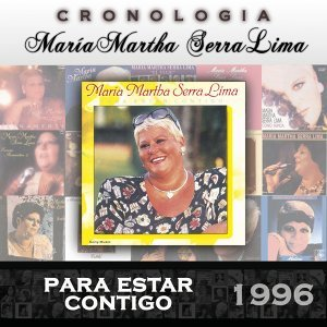María Martha Serra Lima Cronología - Para Estar Contigo (1996)