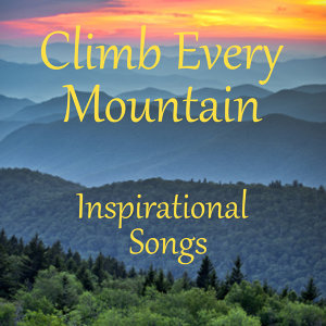 Inspirational Songs: Climb Every Mountain