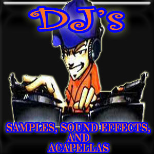 DJ's Samples, Sound Effects, and Acapellas