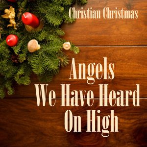 Angels We Have Heard On High - Christian Christmas Music