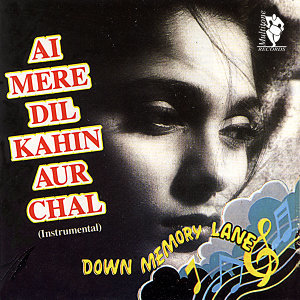 Down Memory Lane - Ai Mere Dil Kahin Aur Chal
