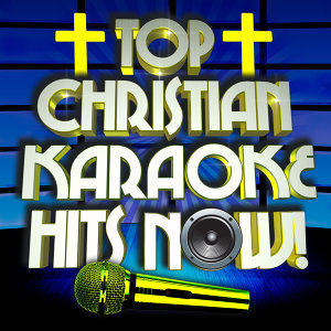 Top Christian Karaoke Hits Now!