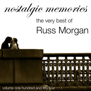 Nostalgic Memories-The Very Best Of Russ Morgan-Vol. 154
