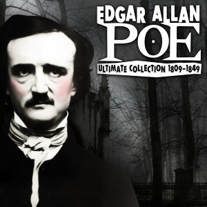 Edgar Allan Poe - Ultimate Collection 1809-1849