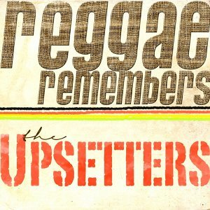 Reggae Remembers the Upsetters Greatest Hits