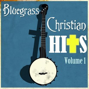 Bluegrass Christian Hits, Vol. 1
