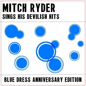 Mitch Ryder Sing His Devilish Hits: Blue Dress Anniversary Edition