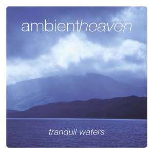 Ambient Heaven - Tranquil Waters